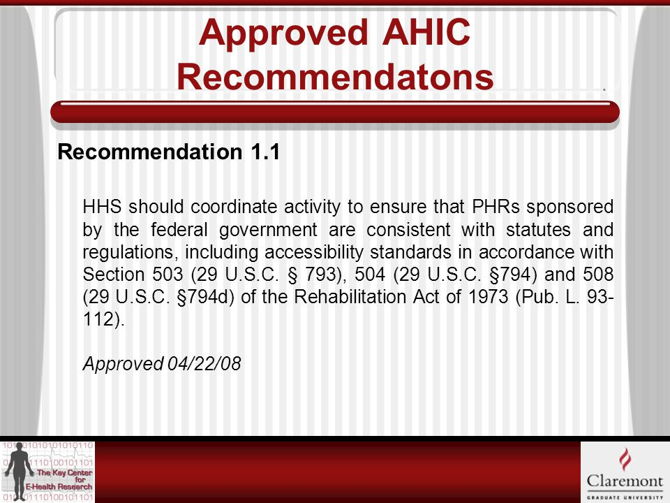 Approved AHIC Recommendatons Recommendation 1.1 HHS should coordinate activity to ensure that PHRs sponsored by the federal government are consistent with statutes and regulations, including accessibility standards in accordance with Section 503 (29 U.S.C.