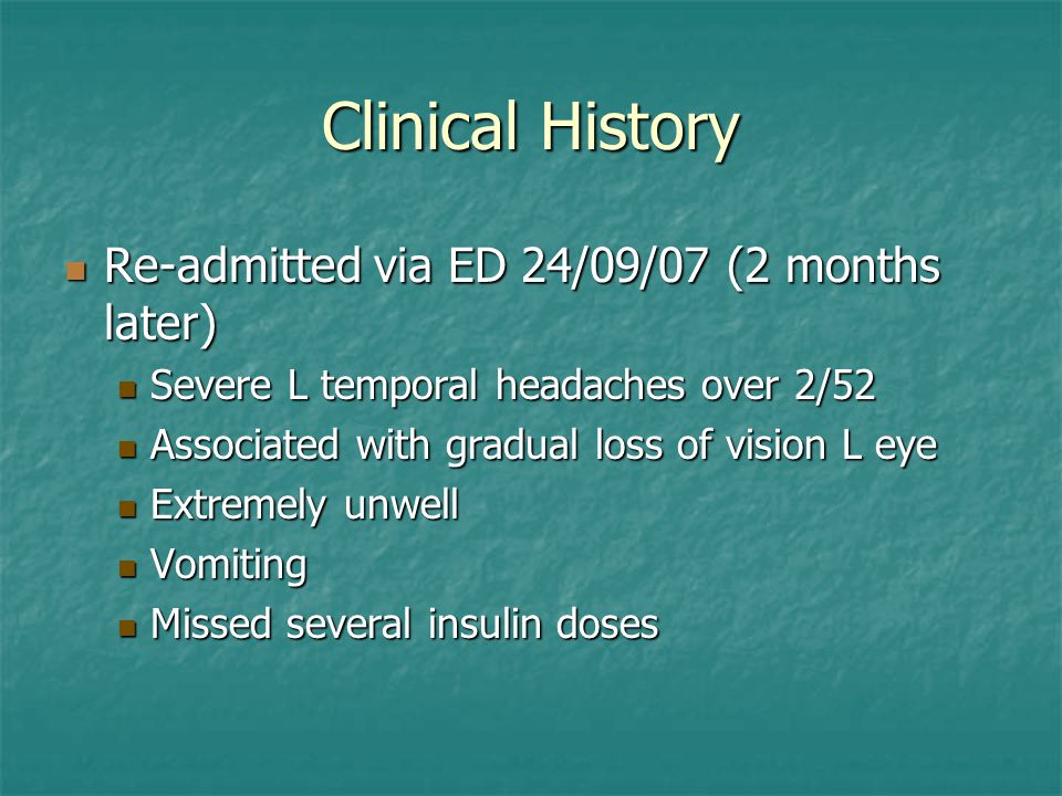 Clinical History Re-admitted via ED 24/09/07 (2 months later) Re-admitted via ED 24/09/07 (2 months later) Severe L temporal headaches over 2/52 Sever