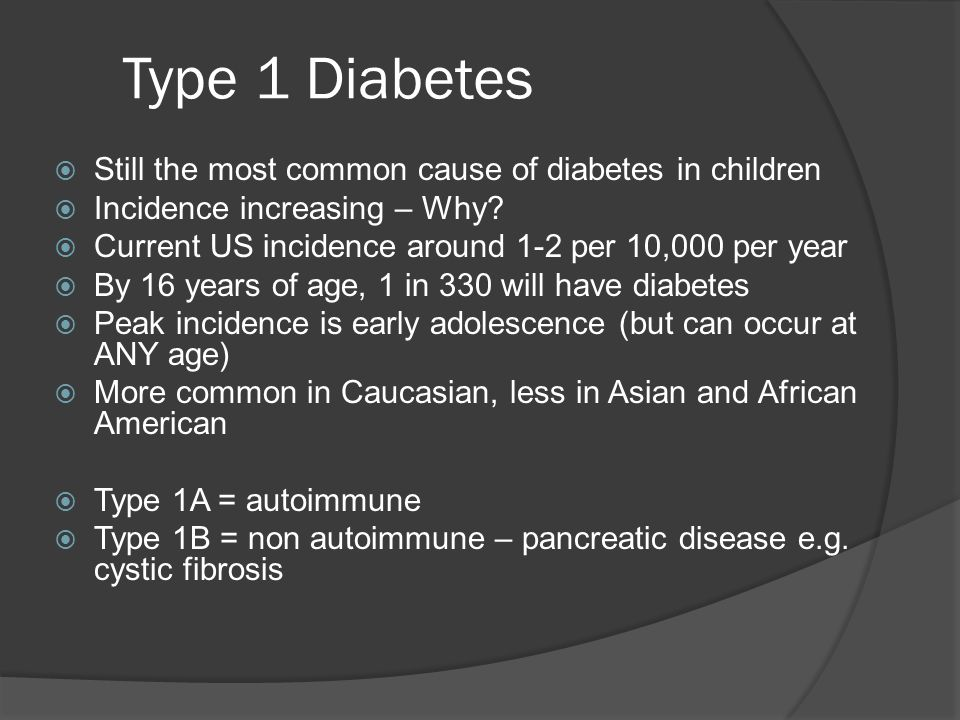 Type 1 Diabetes  Still the most common cause of diabetes in children  Incidence increasing – Why.