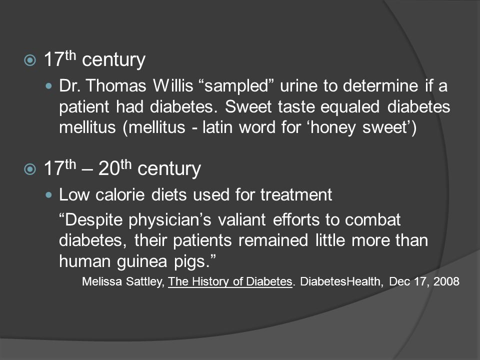  17 th century Dr. Thomas Willis sampled urine to determine if a patient had diabetes.