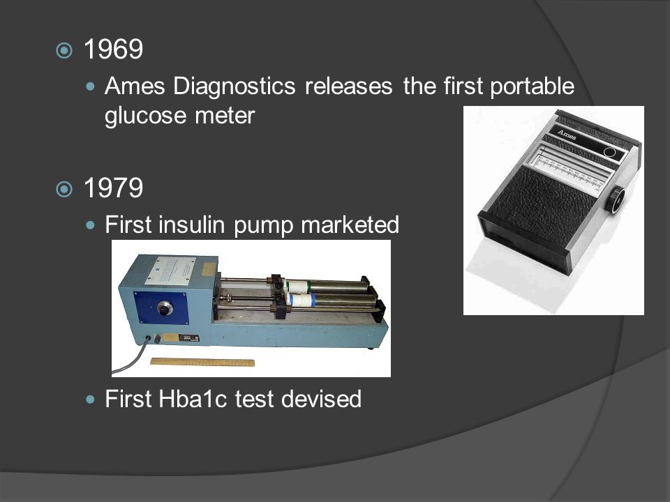  1969 Ames Diagnostics releases the first portable glucose meter  1979 First insulin pump marketed First Hba1c test devised