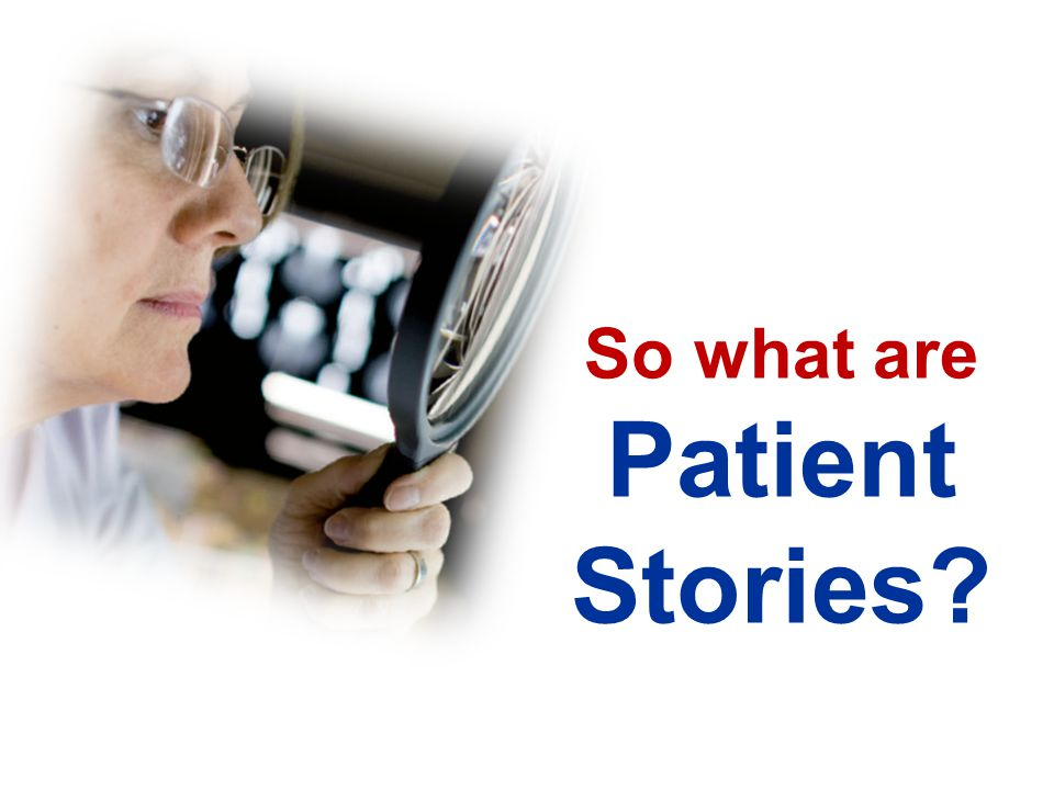 So what are Patient Stories