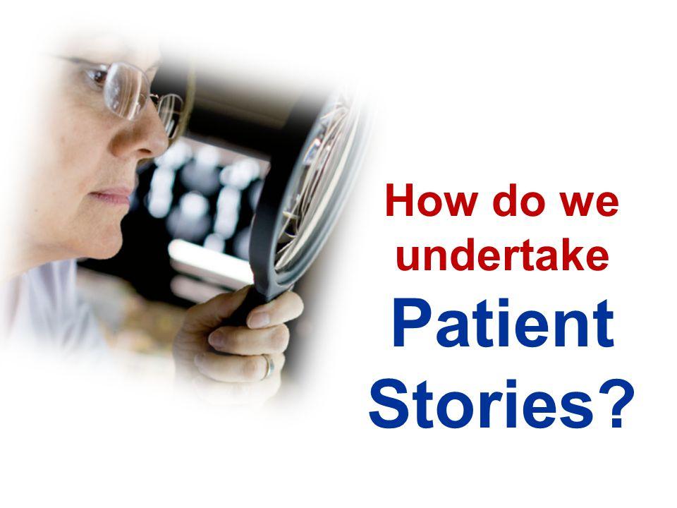 How do we undertake Patient Stories
