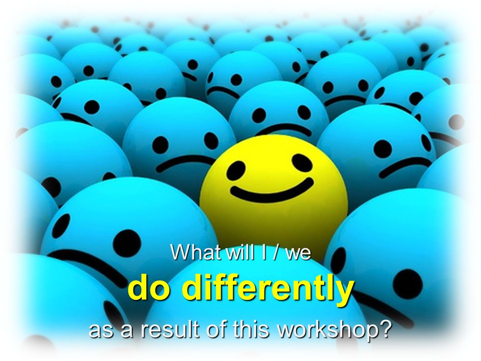 What will I / we do differently as a result of this workshop