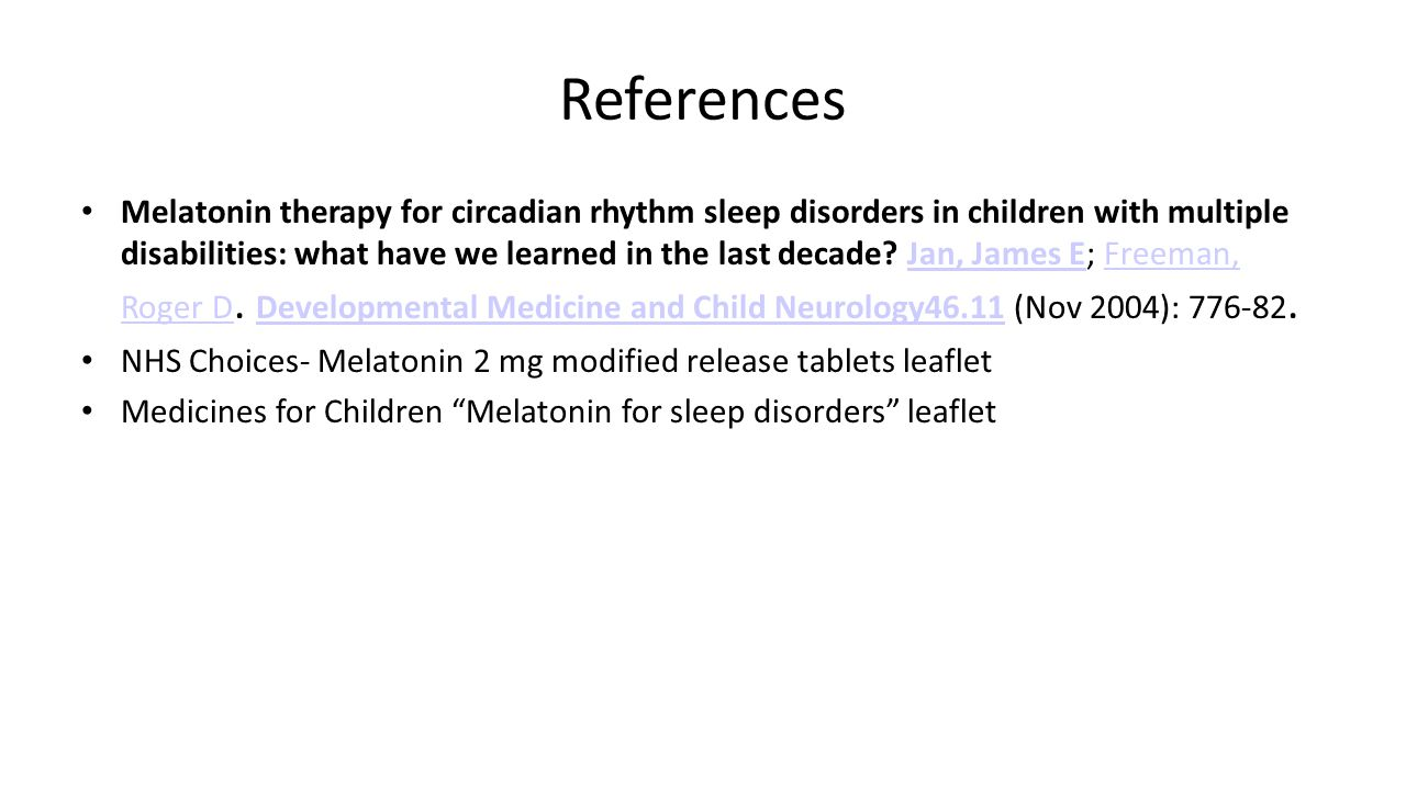 References Melatonin therapy for circadian rhythm sleep disorders in children with multiple disabilities: what have we learned in the last decade.
