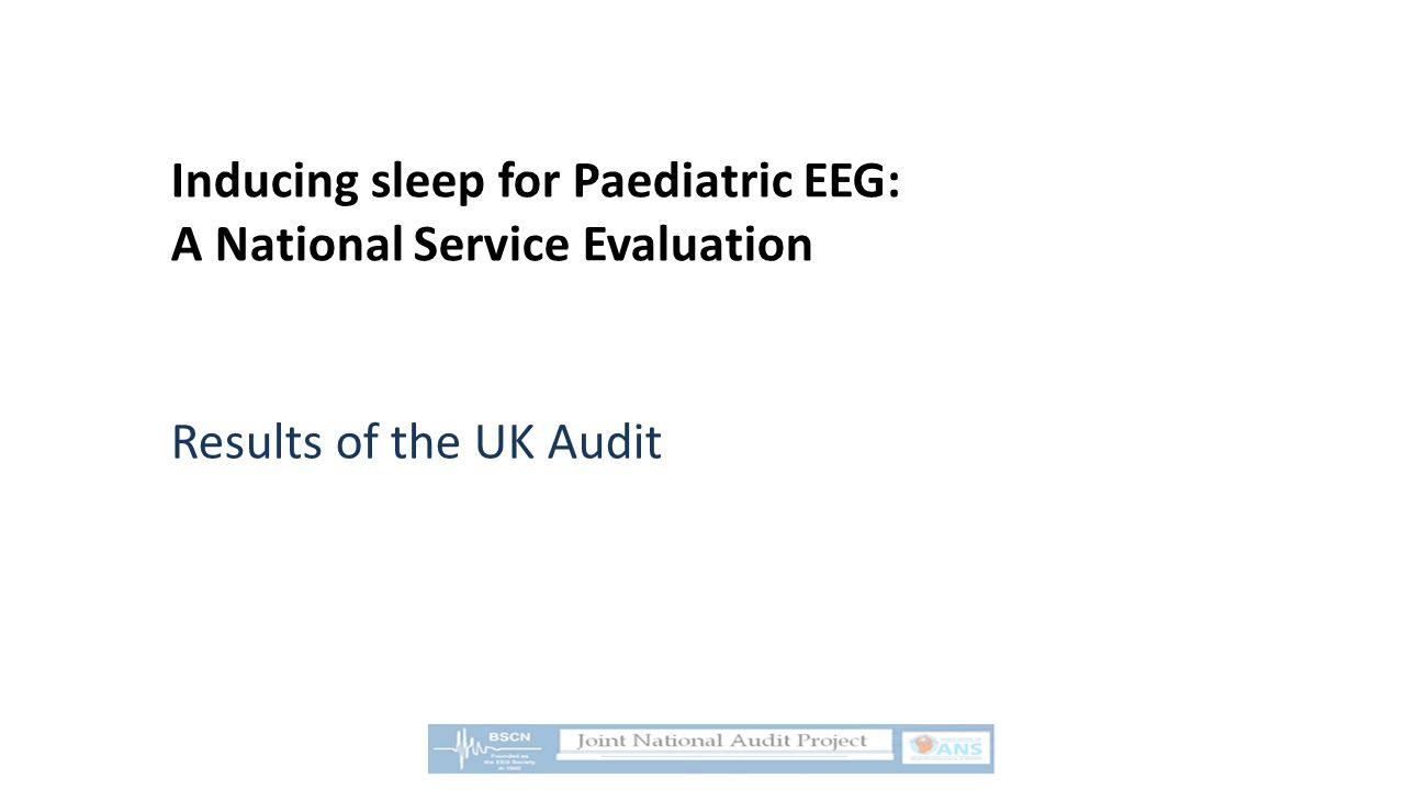 Inducing sleep for Paediatric EEG: A National Service Evaluation Results of the UK Audit