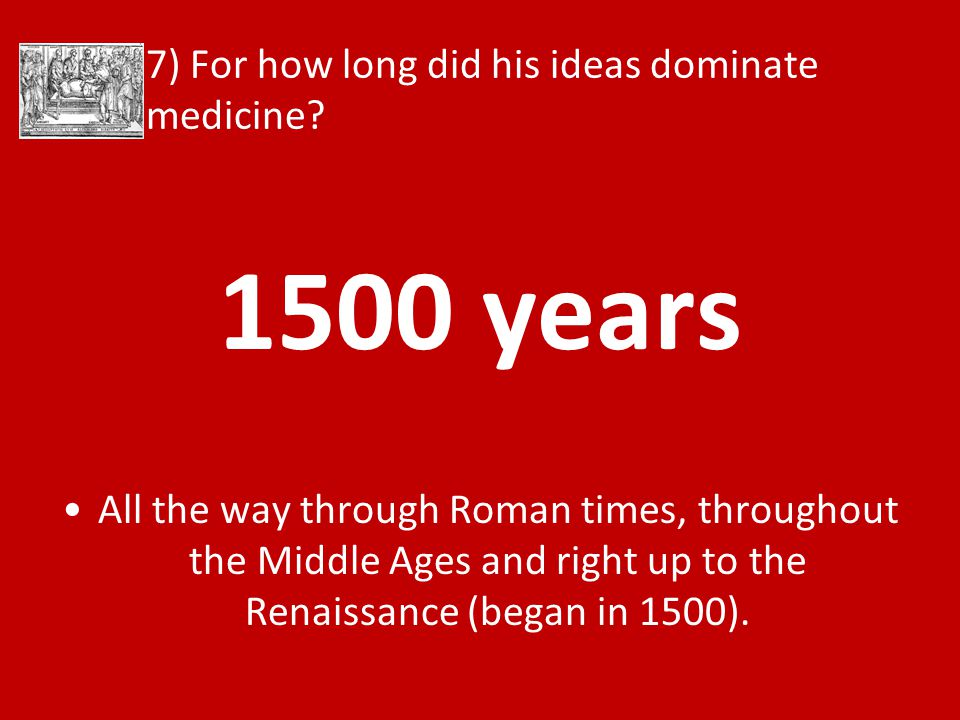 7) For how long did his ideas dominate medicine.