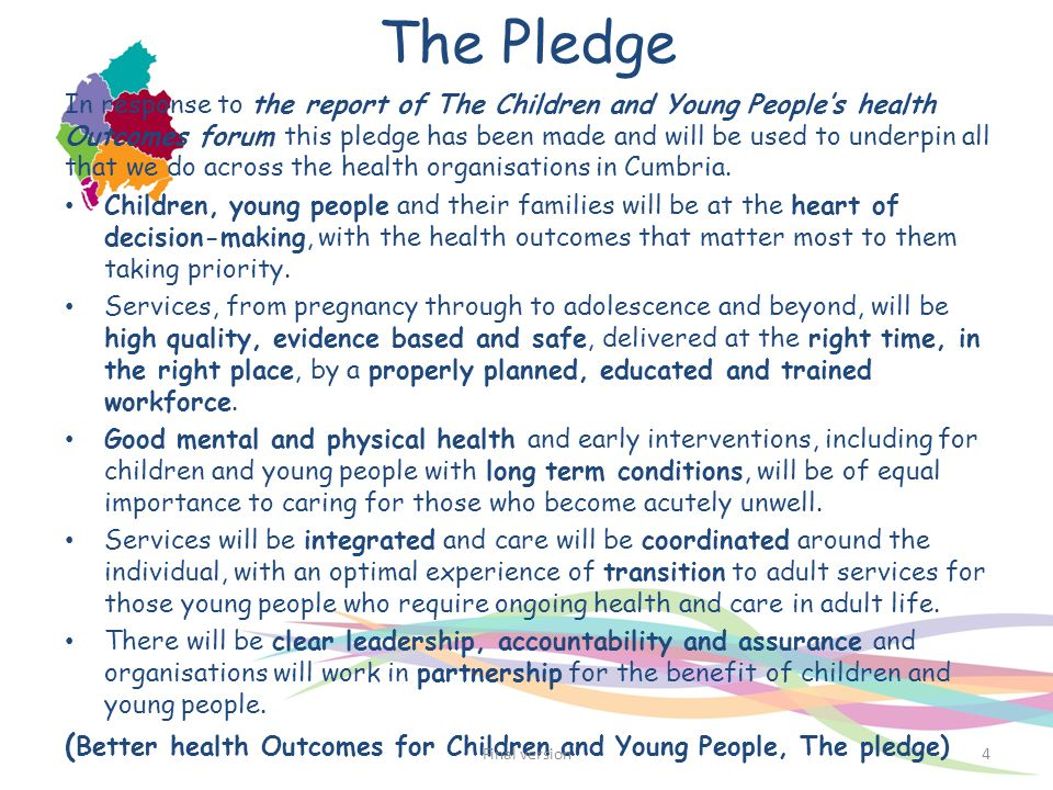 The Pledge In response to the report of The Children and Young People's health Outcomes forum this pledge has been made and will be used to underpin a