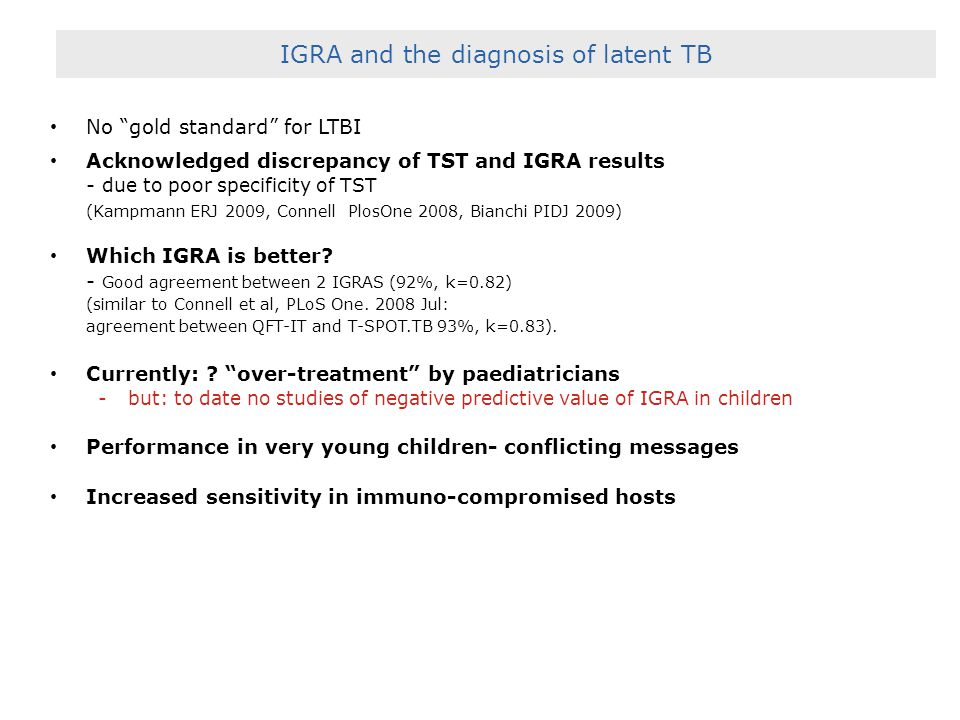 """No """"gold standard"""" for LTBI Acknowledged discrepancy of TST and IGRA results - due to poor specificity of TST (Kampmann ERJ 2009, Connell PlosOne 2008"""