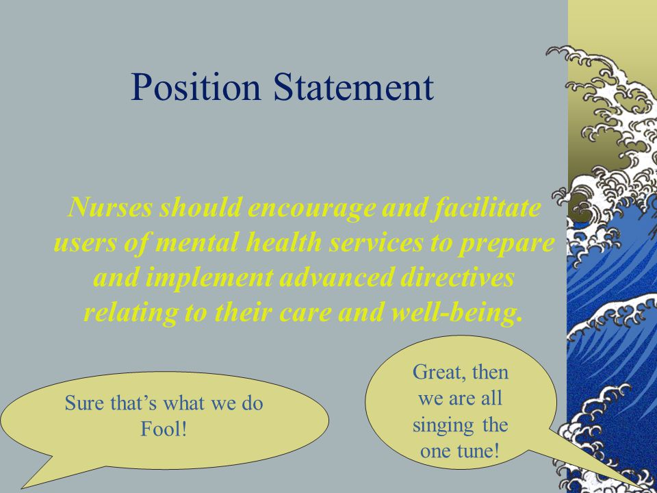 Position Paper No. 2: - Advance Directives Irish Institute of Mental Health Nursing This position statement was prepared by Dr Richard Lakeman and Dr