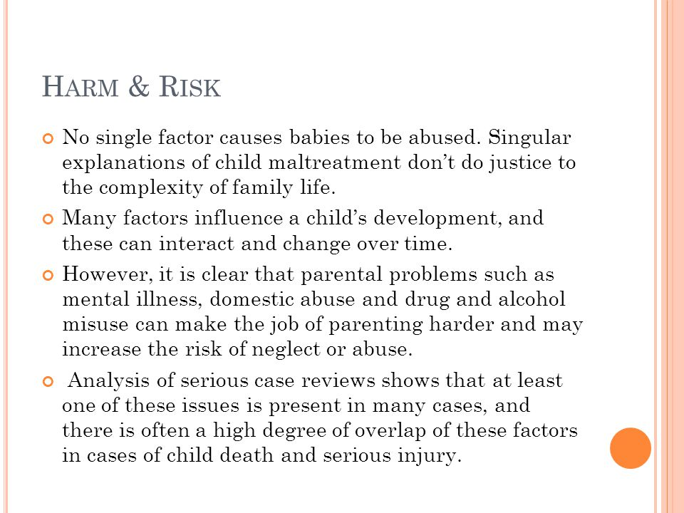 H ARM & R ISK No single factor causes babies to be abused.