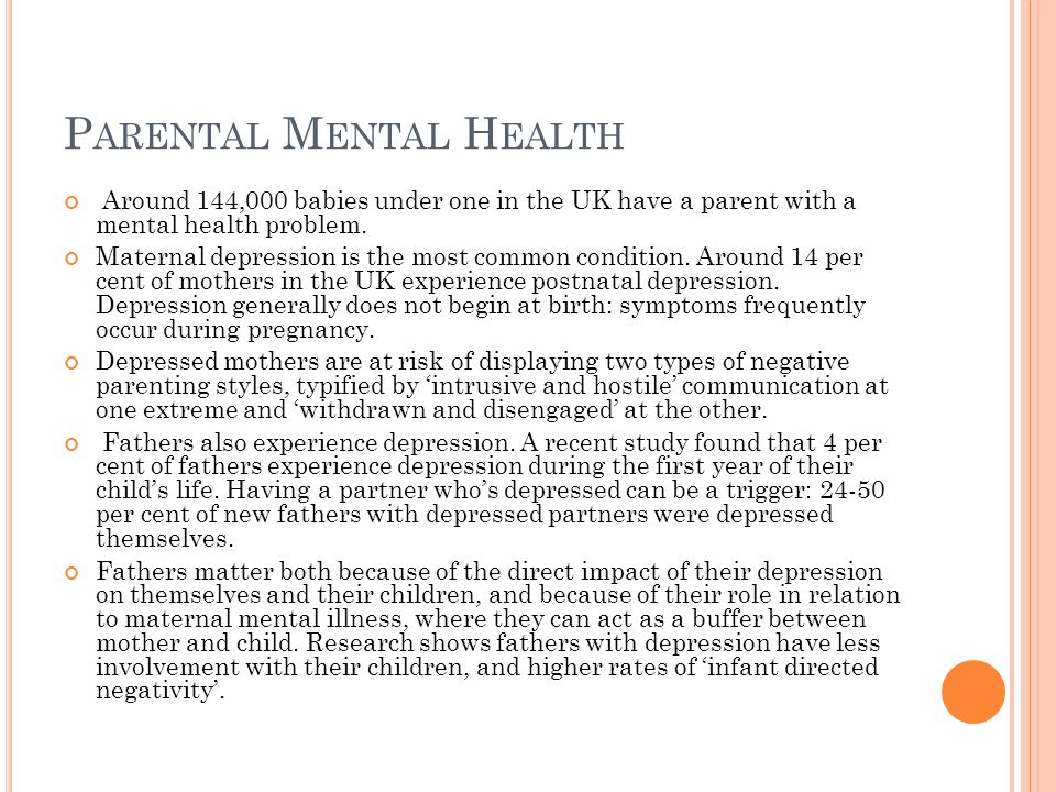 P ARENTAL M ENTAL H EALTH Around 144,000 babies under one in the UK have a parent with a mental health problem.