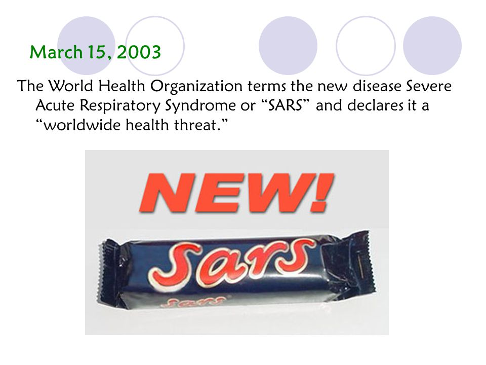 March 15, 2003 The World Health Organization terms the new disease Severe Acute Respiratory Syndrome or SARS and declares it a worldwide health threat.