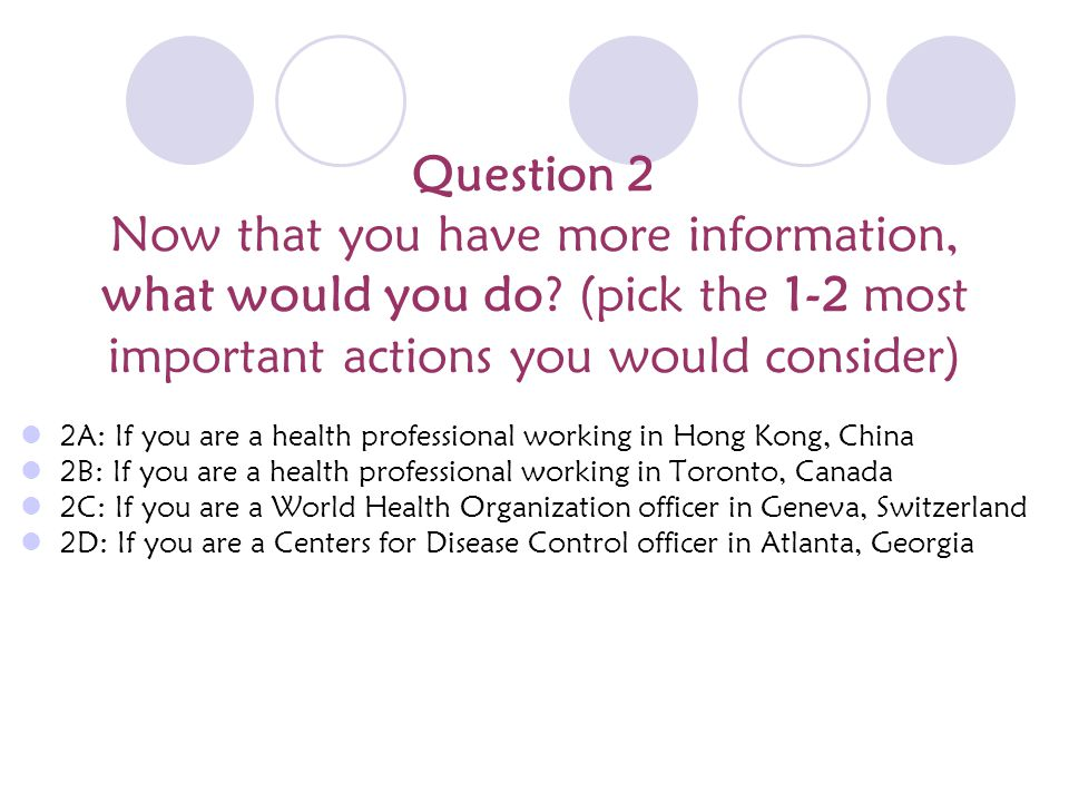 Question 2 Now that you have more information, what would you do.