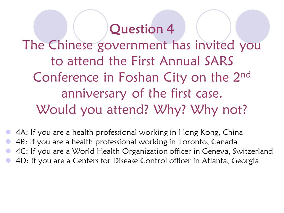 Question 4 The Chinese government has invited you to attend the First Annual SARS Conference in Foshan City on the 2 nd anniversary of the first case.