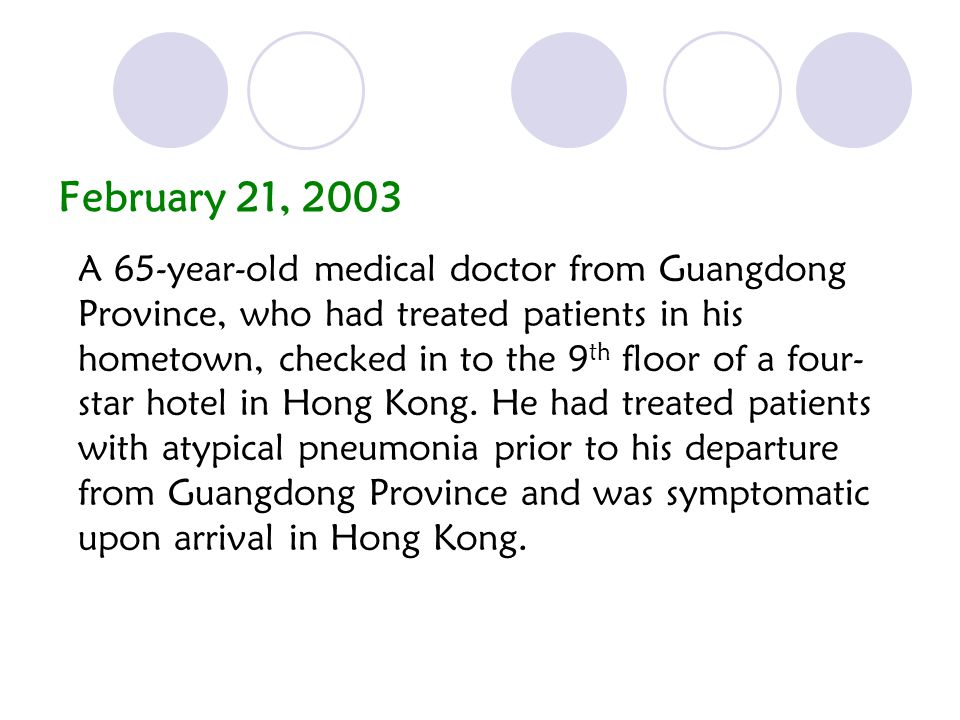 February 21, 2003 A 65-year-old medical doctor from Guangdong Province, who had treated patients in his hometown, checked in to the 9 th floor of a four- star hotel in Hong Kong.