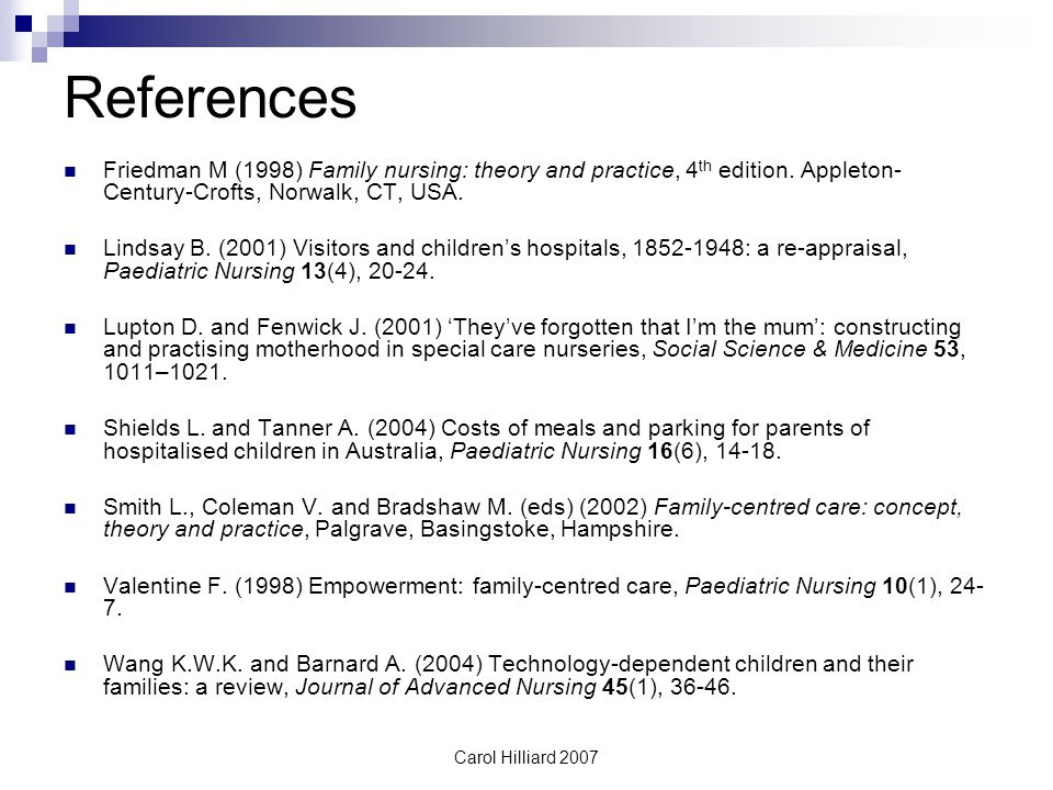 Carol Hilliard 2007 References Friedman M (1998) Family nursing: theory and practice, 4 th edition.