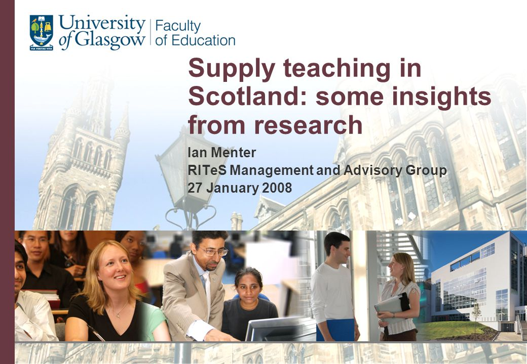 Supply teaching in Scotland: some insights from research Ian Menter RITeS Management and Advisory Group 27 January 2008