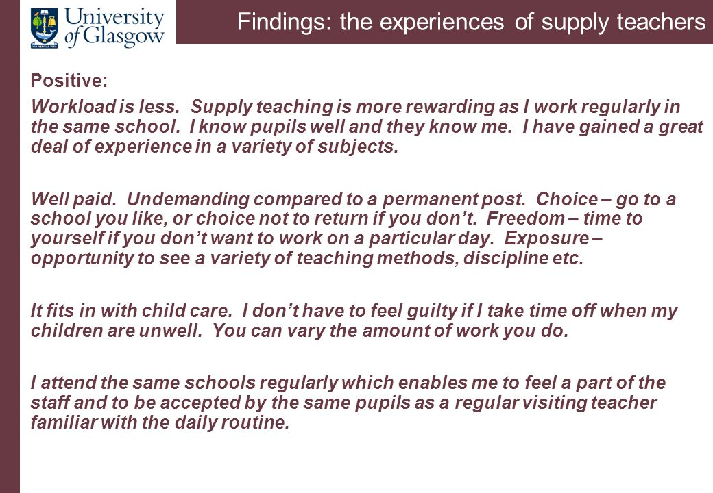 Findings: the experiences of supply teachers Positive: Workload is less.