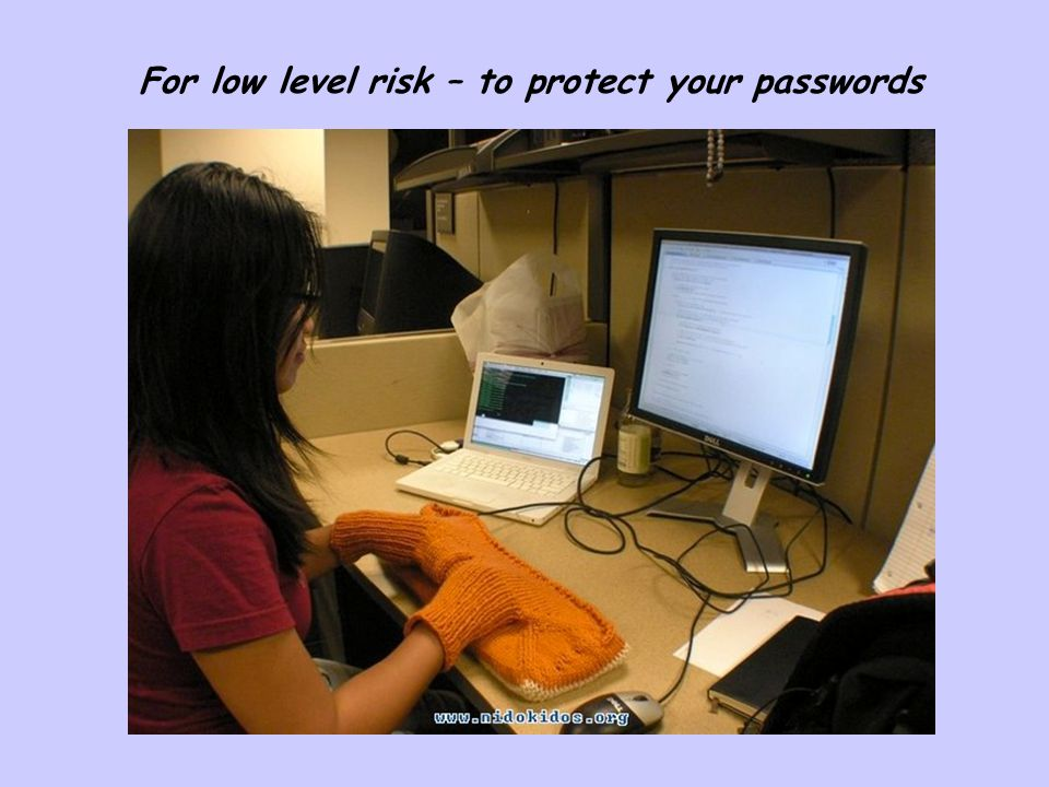 For low level risk – to protect your passwords