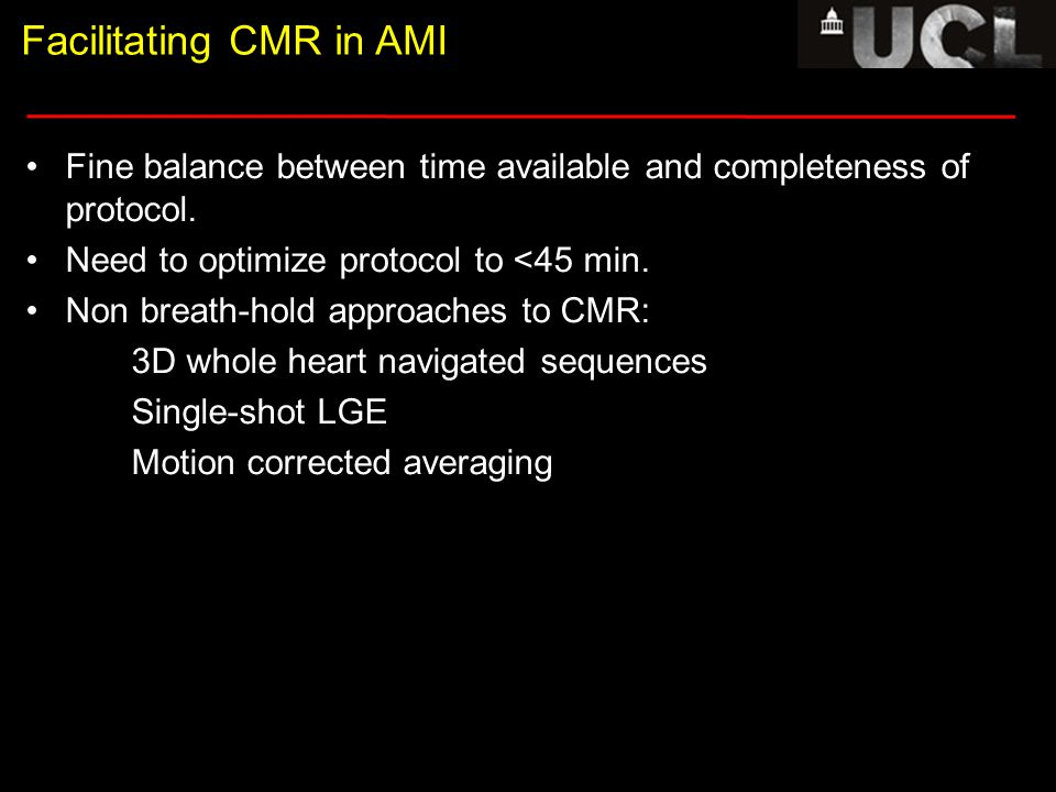 Coronal Transverse 1 Transverse 2 Facilitating CMR in AMI Fine balance between time available and completeness of protocol.