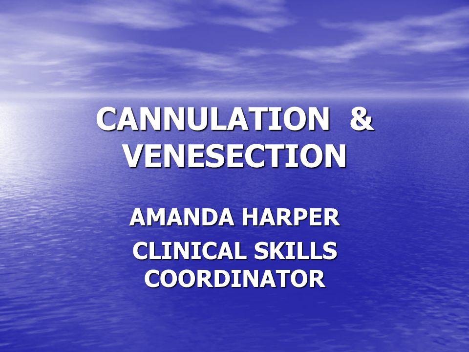 CANNULATION & VENESECTION AMANDA HARPER CLINICAL SKILLS COORDINATOR