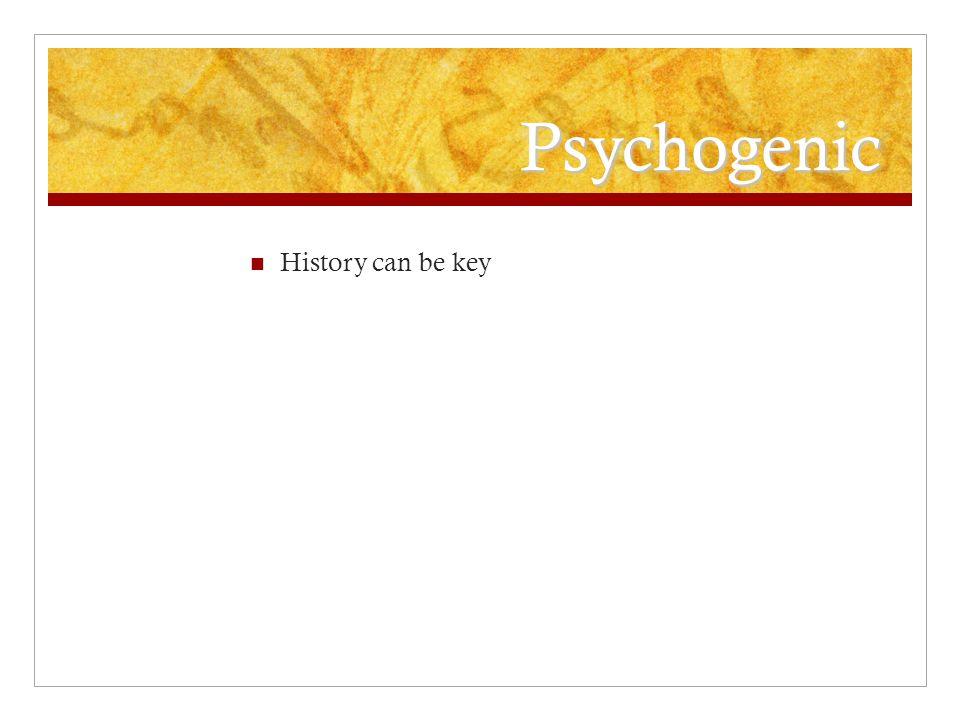 Psychogenic History can be key