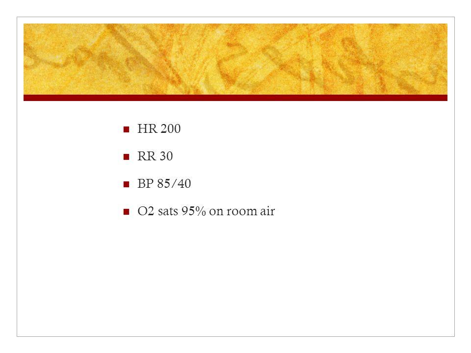 HR 200 RR 30 BP 85/40 O2 sats 95% on room air