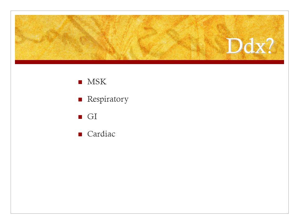 Ddx MSK Respiratory GI Cardiac