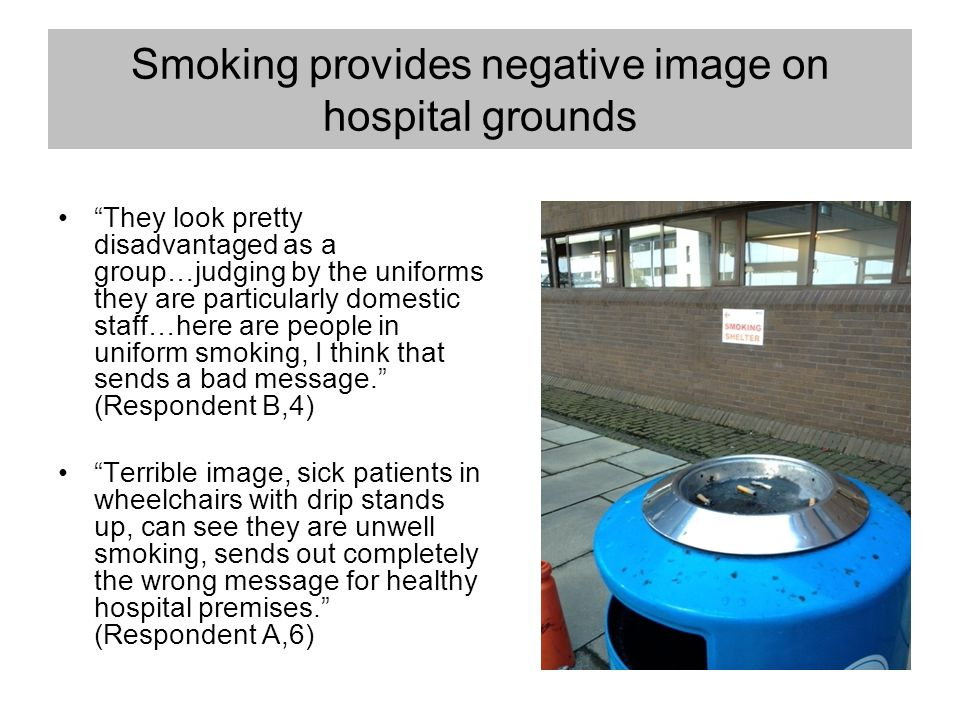 "Smoking provides negative image on hospital grounds ""They look pretty disadvantaged as a group…judging by the uniforms they are particularly domestic"