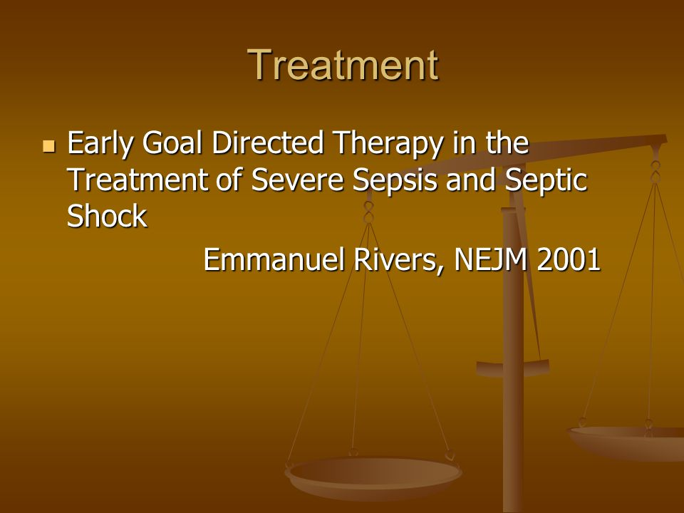 Treatment Early Goal Directed Therapy in the Treatment of Severe Sepsis and Septic Shock Early Goal Directed Therapy in the Treatment of Severe Sepsis