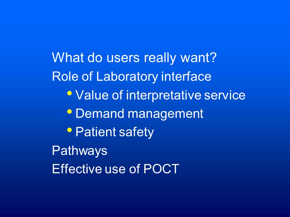 What interests practice based commissioners Care Closer to Home eg Warfarin monitoring Care pathways and pathology tests eg eGFR and Primary Care management of chronic kidney disease Collection of specimens and electronic reporting of results Need to establish clinical dialogue with laboratories Development of Point of Care Testing J Crockett CEO, Wolverhampton City PCT 2008