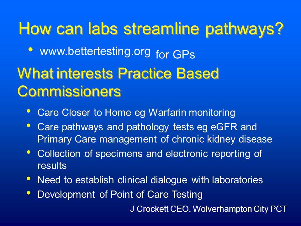 www.bettertesting.org for GPs How can labs streamline pathways.
