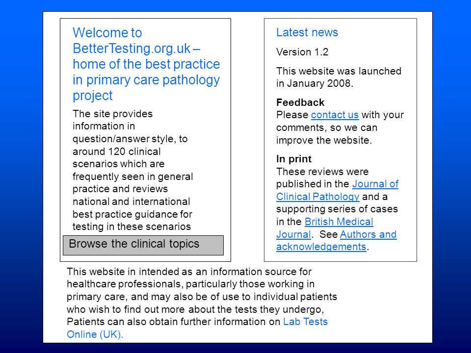 Welcome to BetterTesting.org.uk – home of the best practice in primary care pathology project The site provides information in question/answer style,