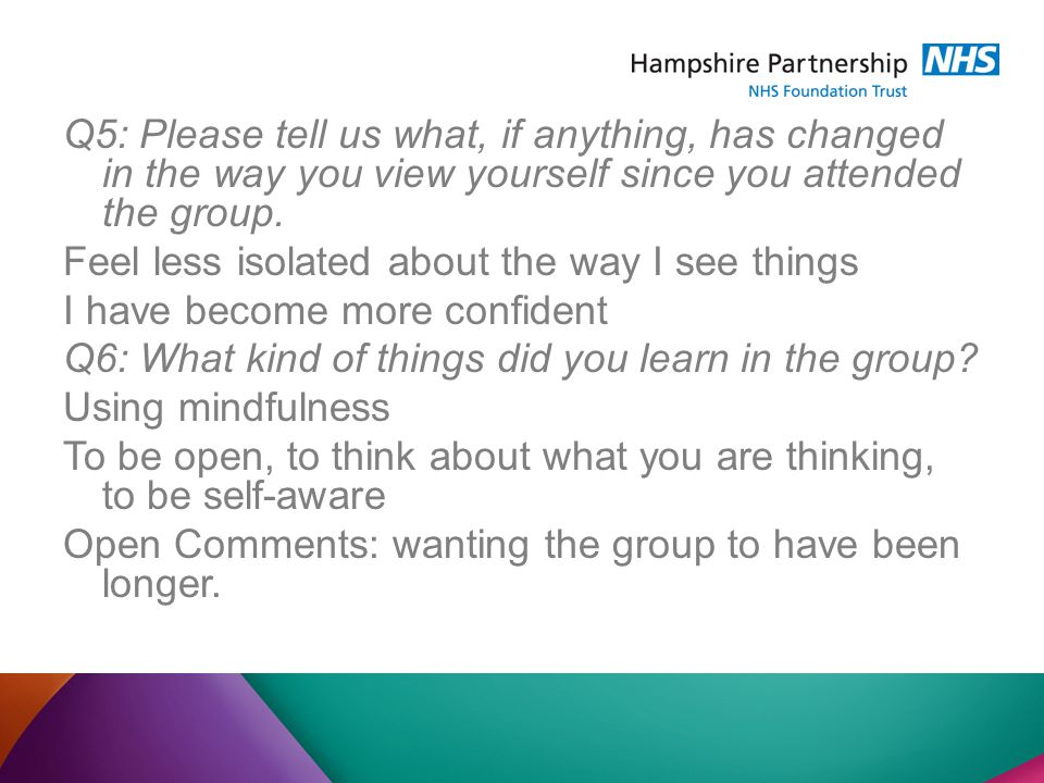 Q5: Please tell us what, if anything, has changed in the way you view yourself since you attended the group.