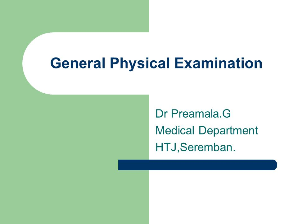 General Physical Examination Dr Preamala.G Medical Department HTJ,Seremban.