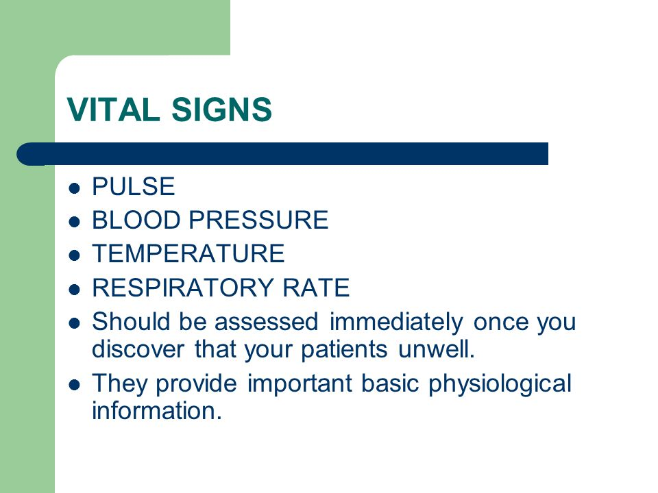 VITAL SIGNS PULSE BLOOD PRESSURE TEMPERATURE RESPIRATORY RATE Should be assessed immediately once you discover that your patients unwell.