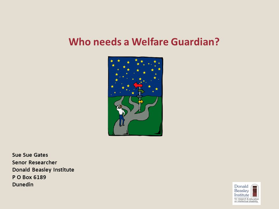 Who needs a Welfare Guardian.