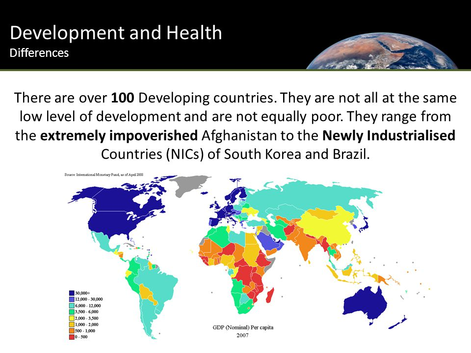 Development and Health Differences There are over 100 Developing countries.