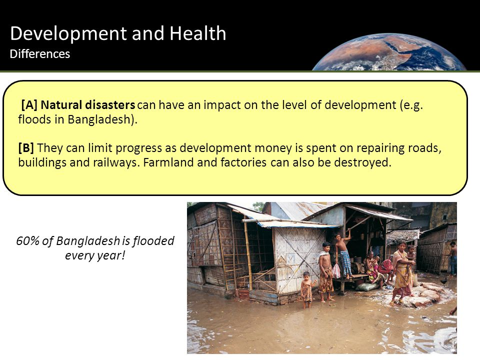 Development and Health Differences [A] Natural disasters can have an impact on the level of development (e.g.