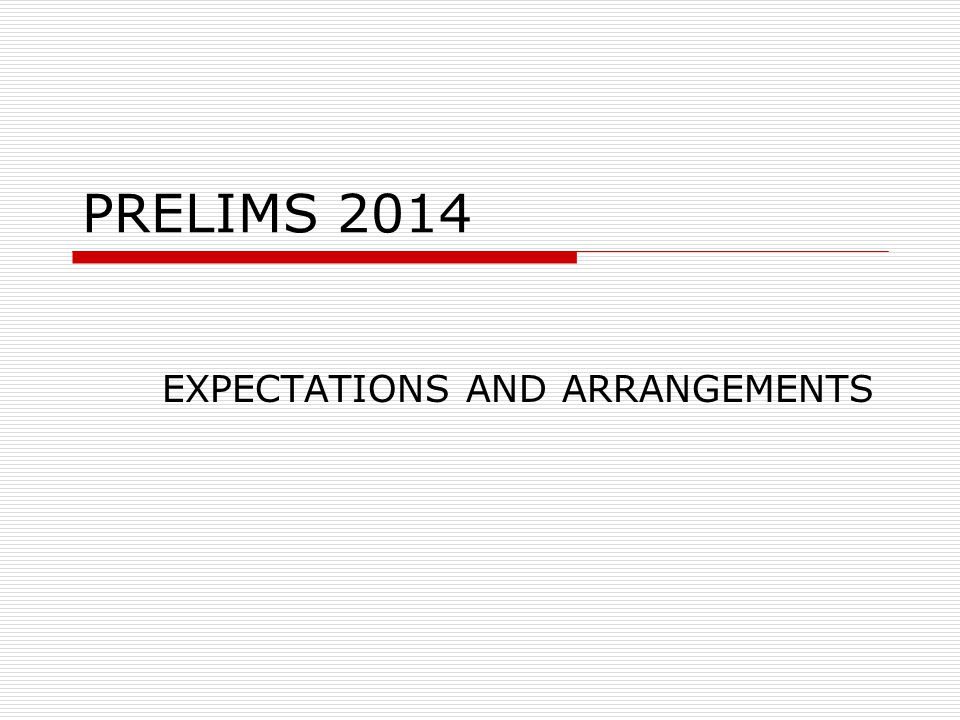 PRELIMS 2014 EXPECTATIONS AND ARRANGEMENTS