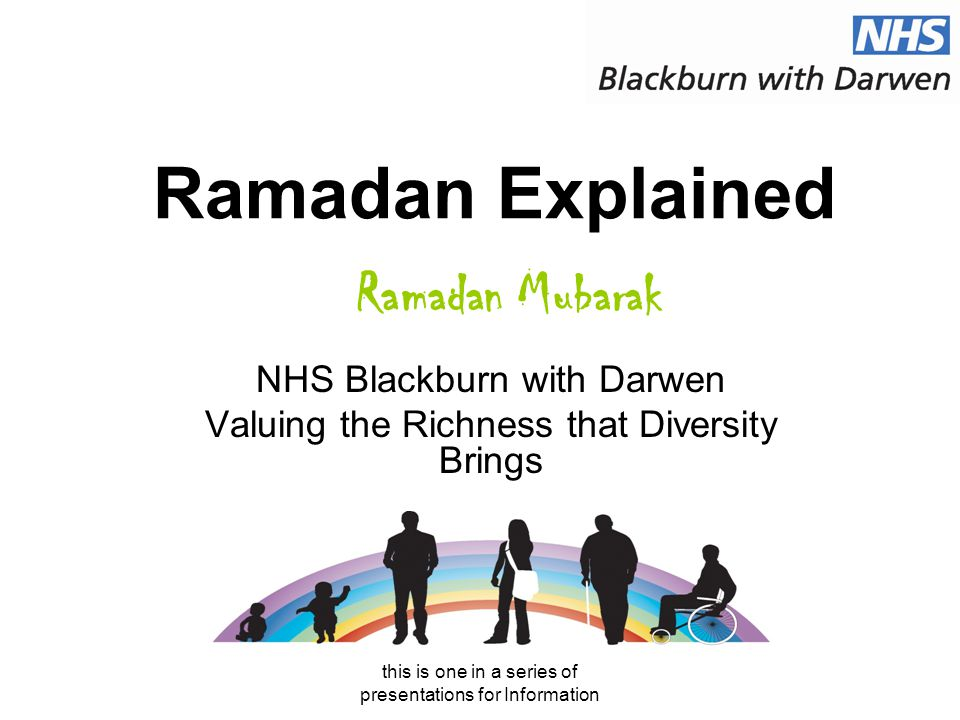 this is one in a series of presentations for Information Ramadan Explained NHS Blackburn with Darwen Valuing the Richness that Diversity Brings Ramadan Mubarak