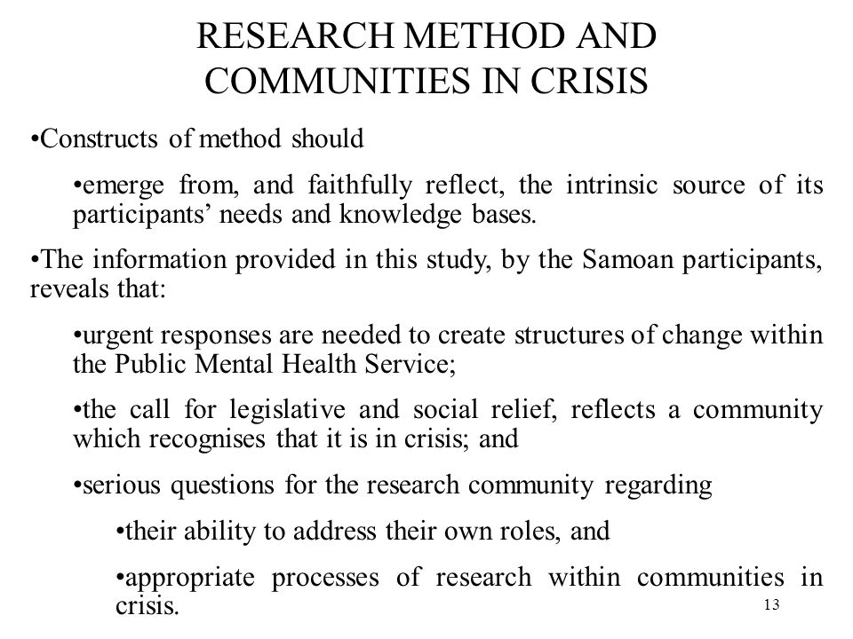 13 RESEARCH METHOD AND COMMUNITIES IN CRISIS Constructs of method should emerge from, and faithfully reflect, the intrinsic source of its participants' needs and knowledge bases.