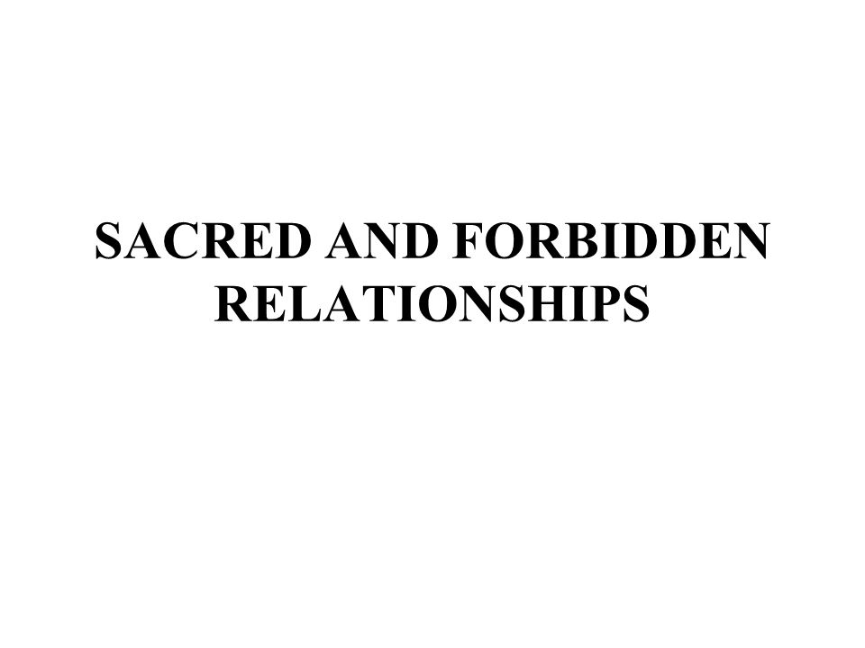 SACRED AND FORBIDDEN RELATIONSHIPS