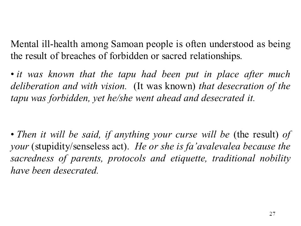27 Mental ill-health among Samoan people is often understood as being the result of breaches of forbidden or sacred relationships.