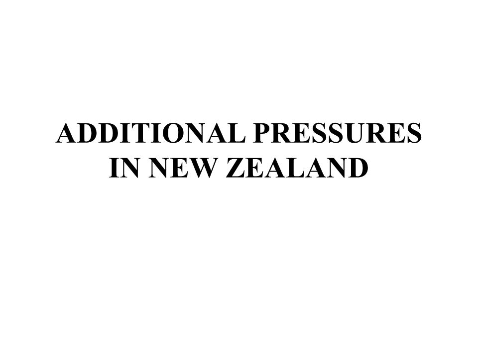 ADDITIONAL PRESSURES IN NEW ZEALAND