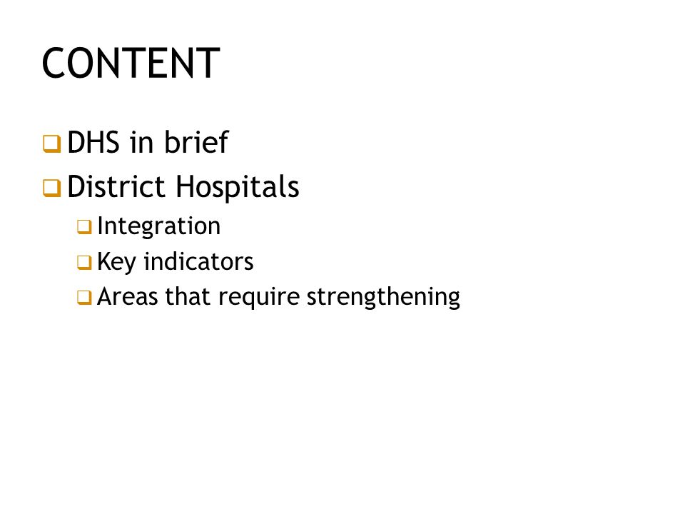 CONTENT  DHS in brief  District Hospitals  Integration  Key indicators  Areas that require strengthening