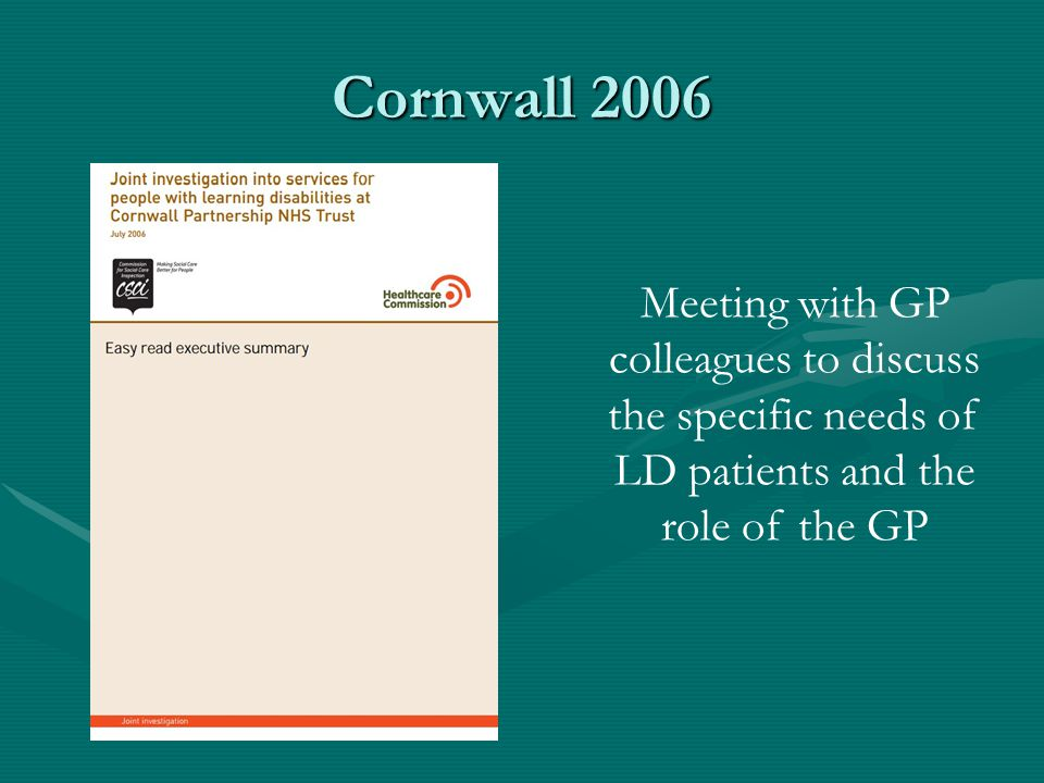 Cornwall 2006 Meeting with GP colleagues to discuss the specific needs of LD patients and the role of the GP