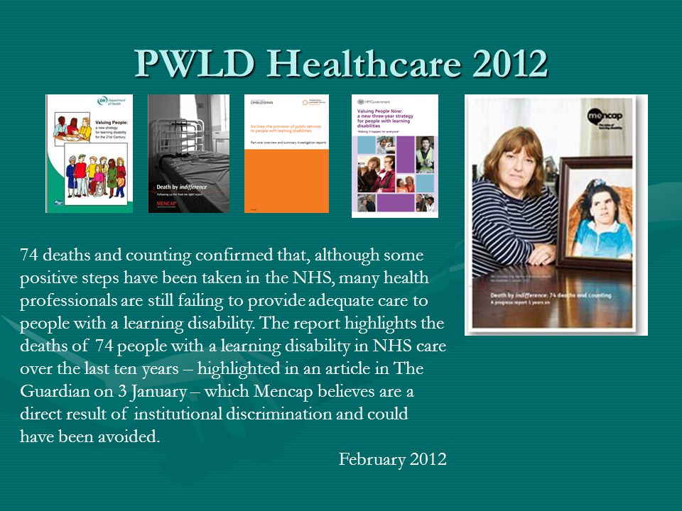 PWLD Healthcare 2012 74 deaths and counting confirmed that, although some positive steps have been taken in the NHS, many health professionals are sti