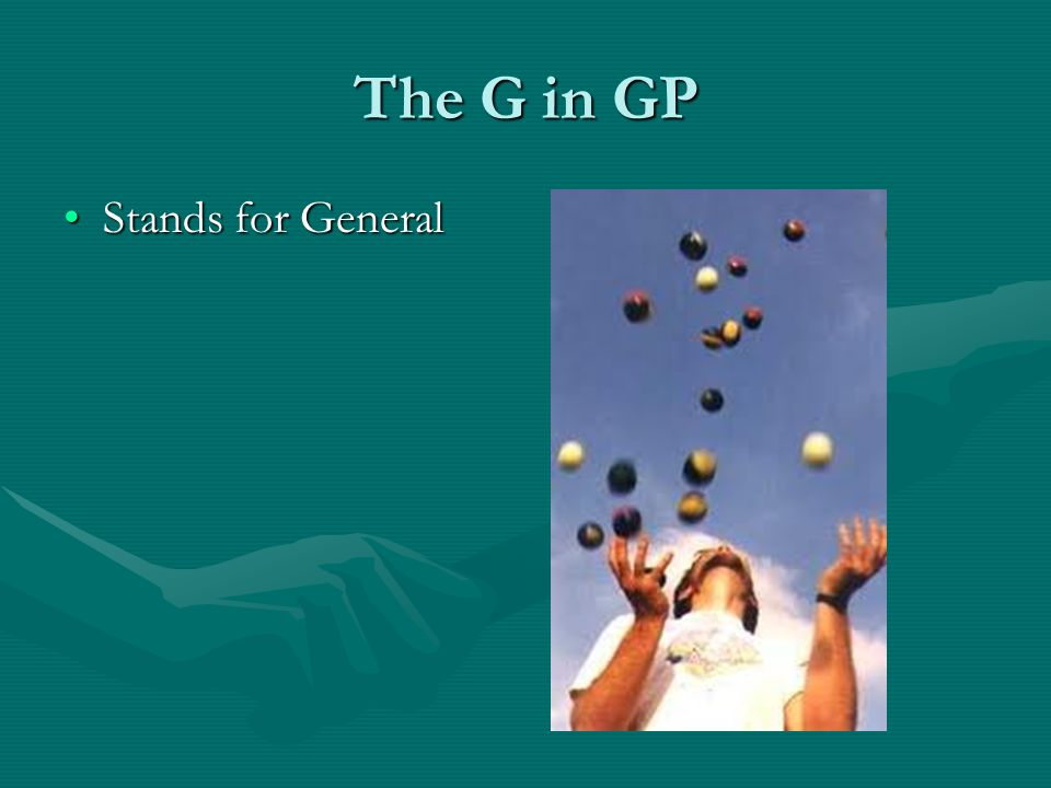 The G in GP Stands for GeneralStands for General